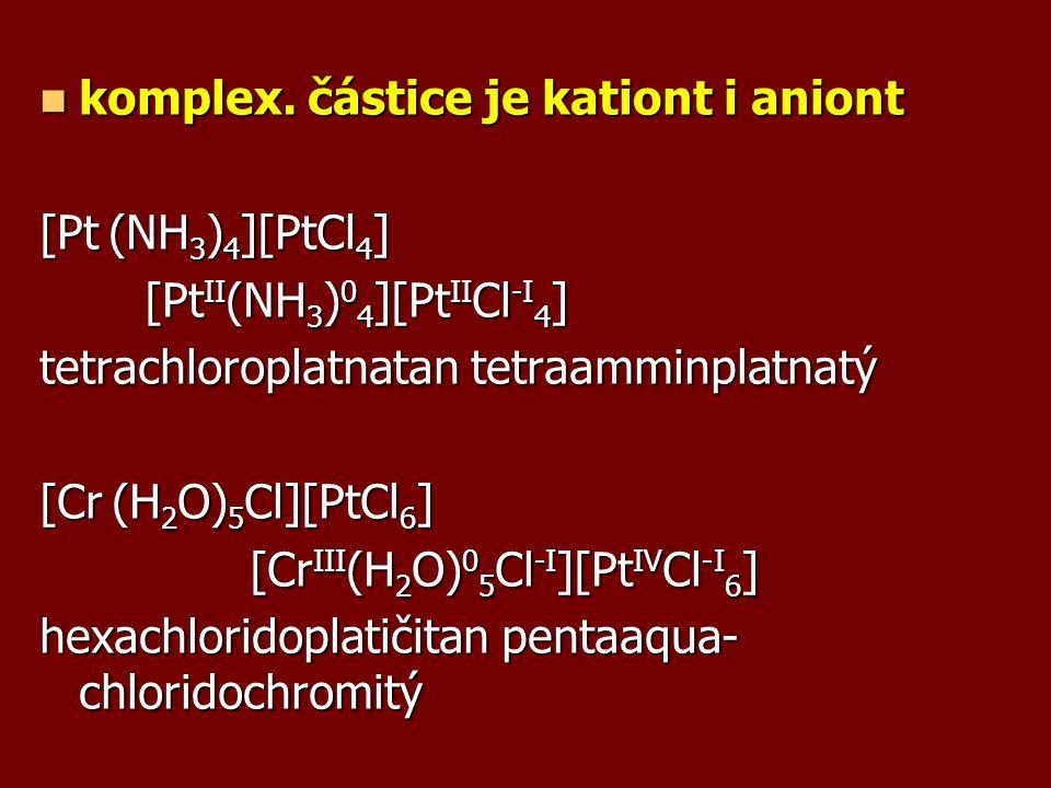 komplex. částice je kationt i aniont