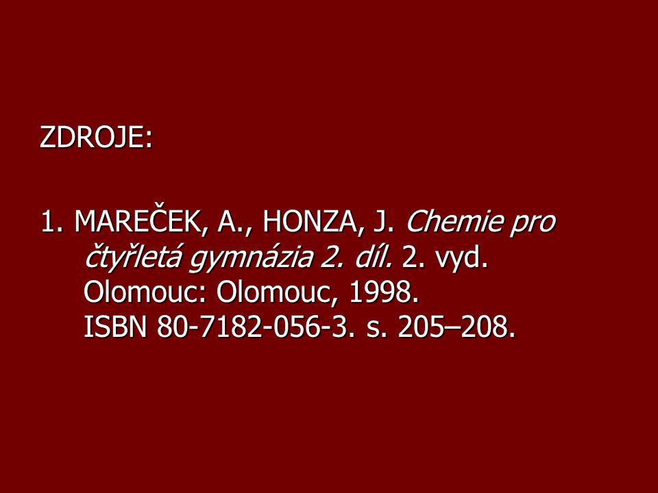 ZDROJE: 1. MAREČEK, A., HONZA, J. Chemie pro čtyřletá gymnázia 2.