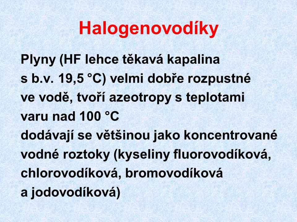 Halogenovodíky Plyny (HF lehce těkavá kapalina