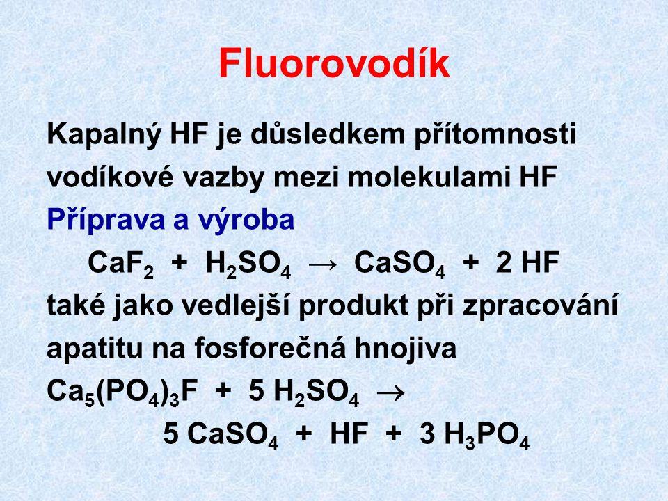 Fluorovodík Kapalný HF je důsledkem přítomnosti