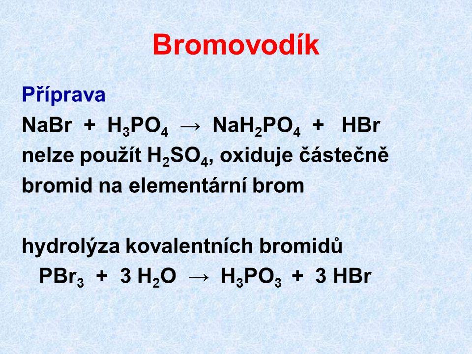 Bromovodík Příprava NaBr + H3PO4 → NaH2PO4 + HBr