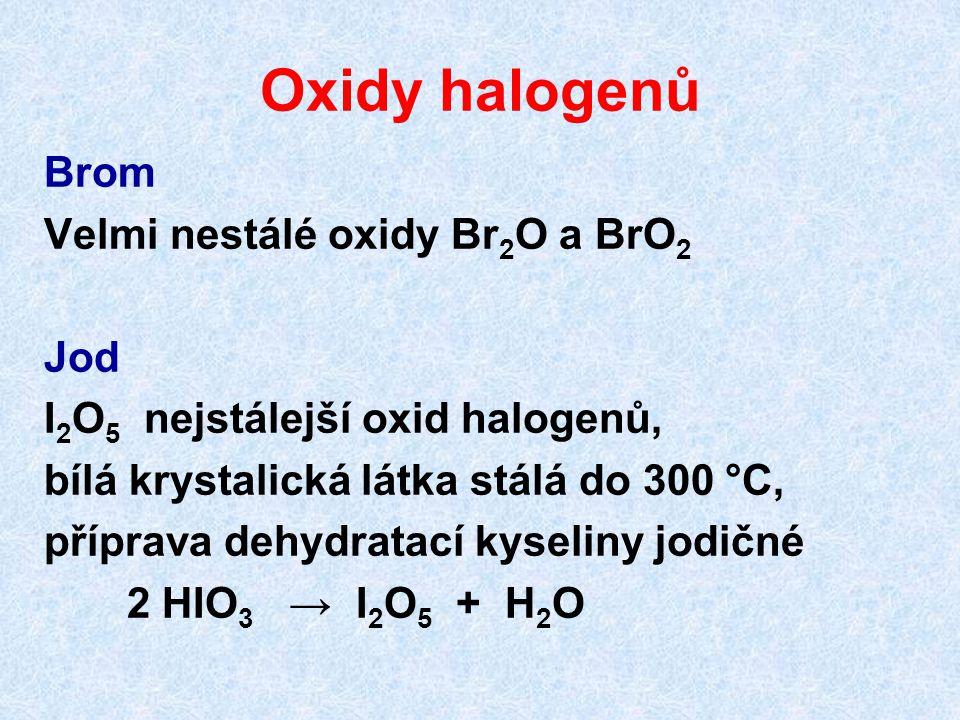 Oxidy halogenů Brom Velmi nestálé oxidy Br2O a BrO2 Jod