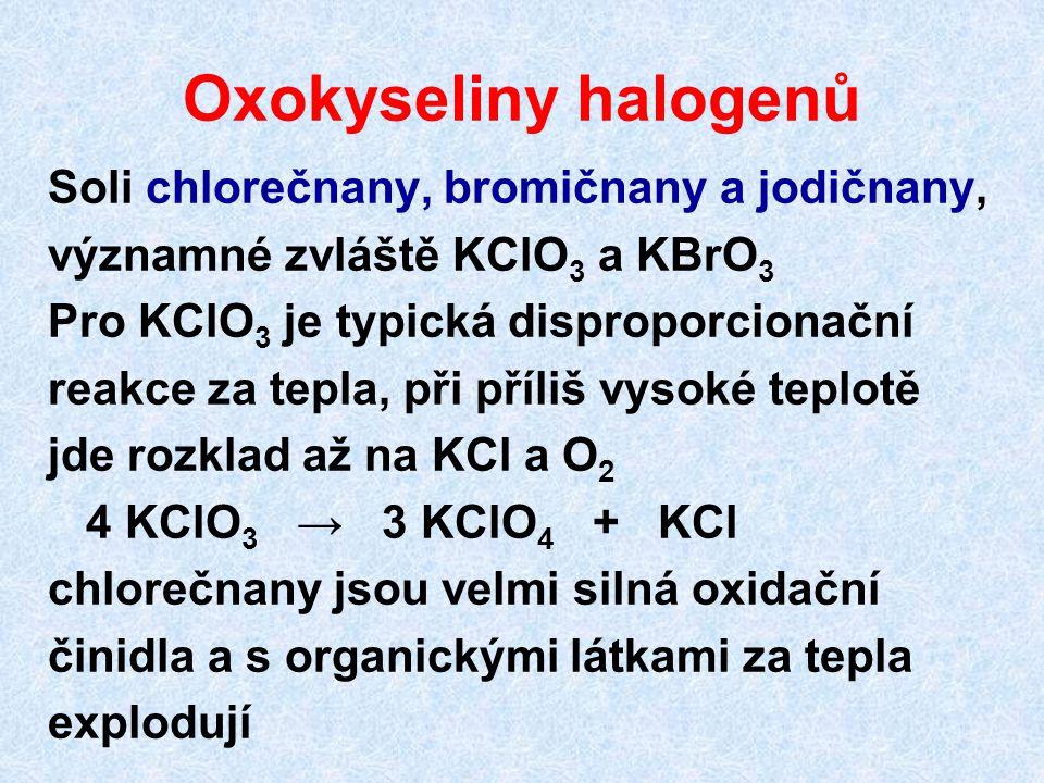 Oxokyseliny halogenů Soli chlorečnany, bromičnany a jodičnany,