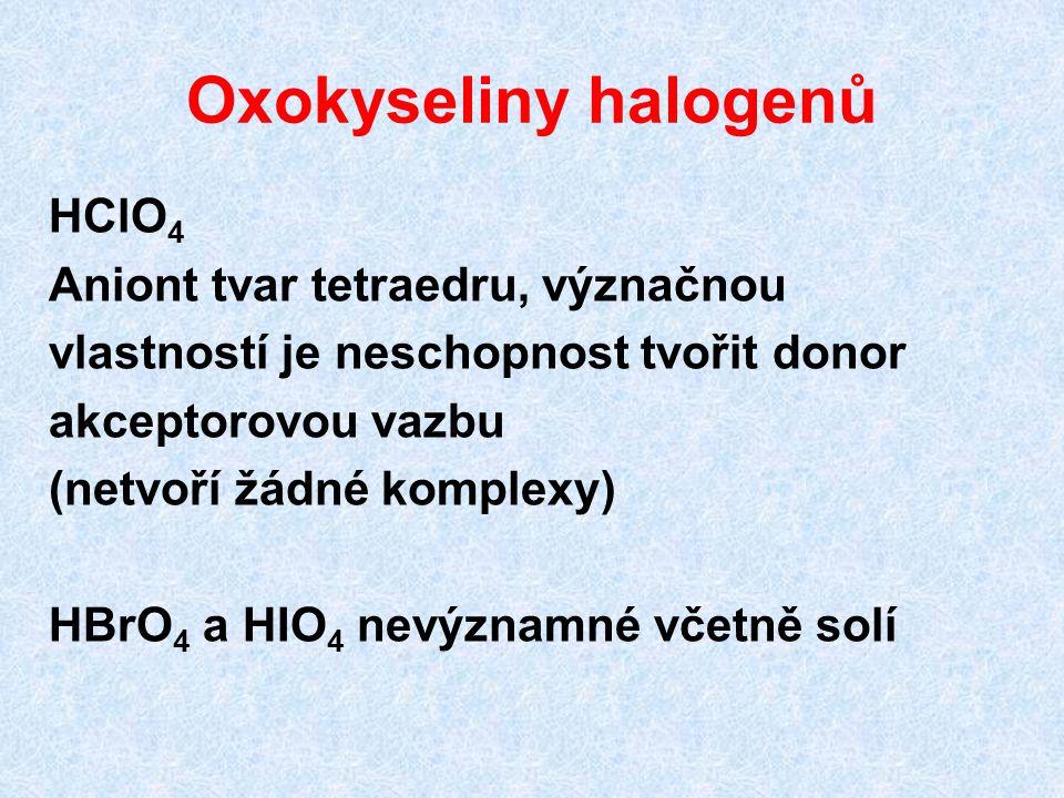 Oxokyseliny halogenů HClO4 Aniont tvar tetraedru, význačnou