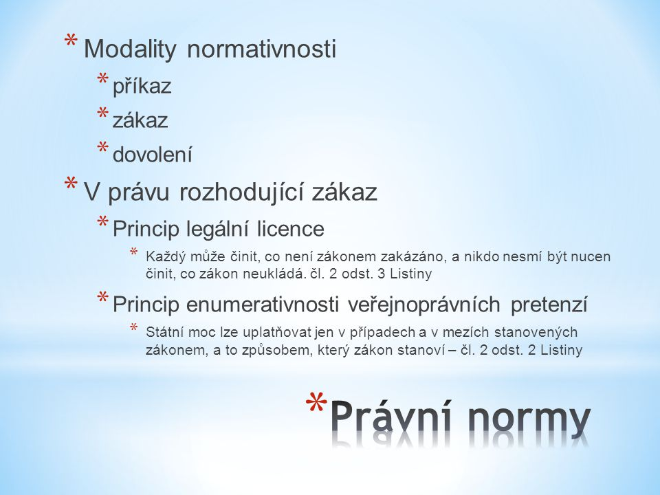 Právní normy Modality normativnosti V právu rozhodující zákaz příkaz