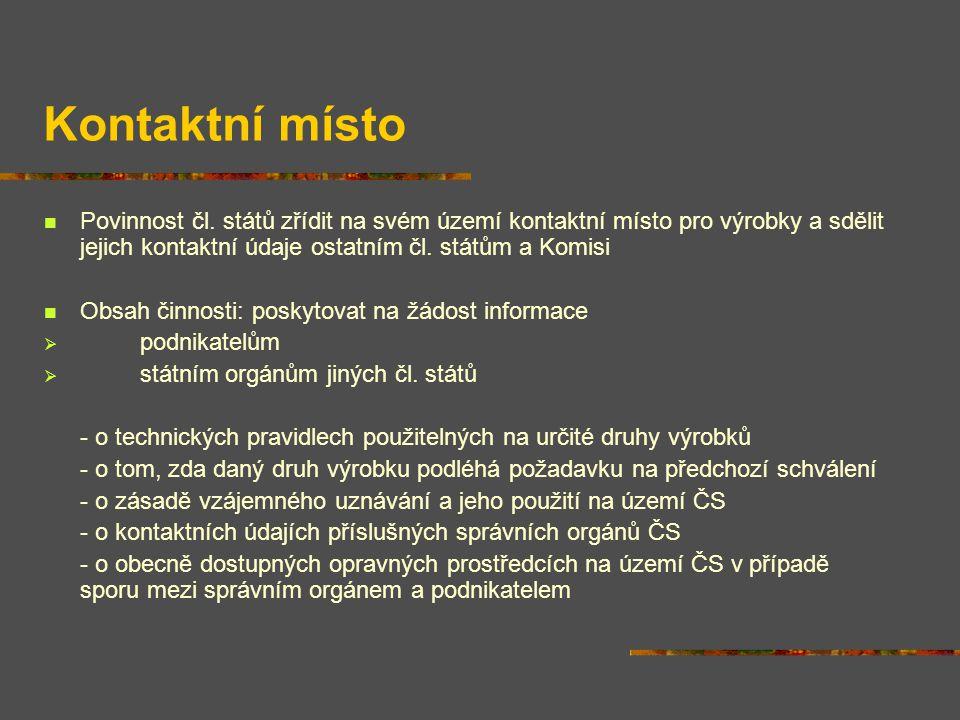 Kontaktní místo Povinnost čl. států zřídit na svém území kontaktní místo pro výrobky a sdělit jejich kontaktní údaje ostatním čl. státům a Komisi.