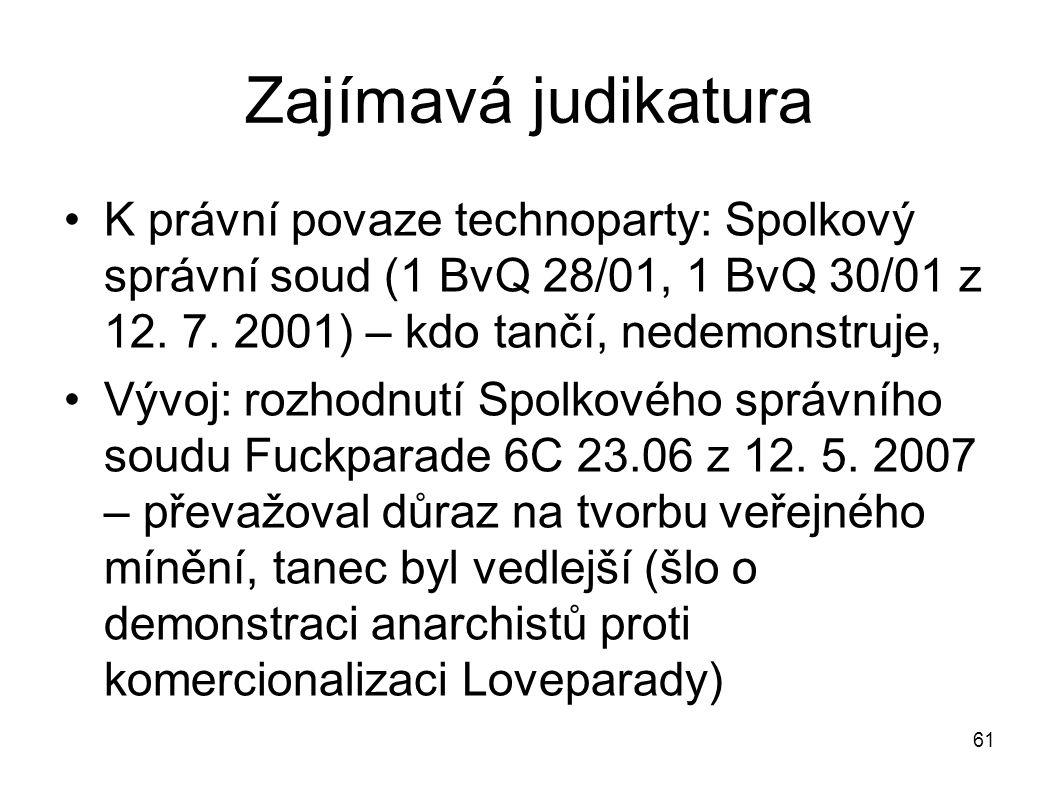 Zajímavá judikatura K právní povaze technoparty: Spolkový správní soud (1 BvQ 28/01, 1 BvQ 30/01 z 12. 7. 2001) – kdo tančí, nedemonstruje,