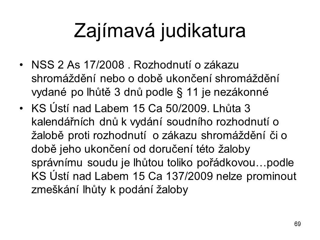 Zajímavá judikatura NSS 2 As 17/2008 . Rozhodnutí o zákazu shromáždění nebo o době ukončení shromáždění vydané po lhůtě 3 dnů podle § 11 je nezákonné.