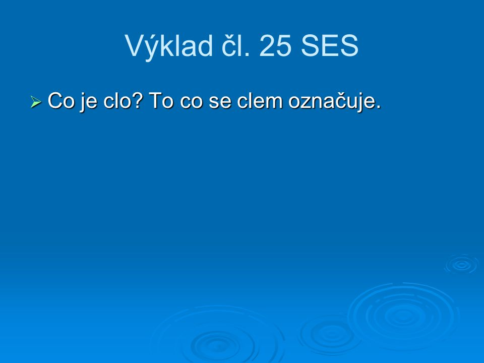 Výklad čl. 25 SES Co je clo To co se clem označuje.