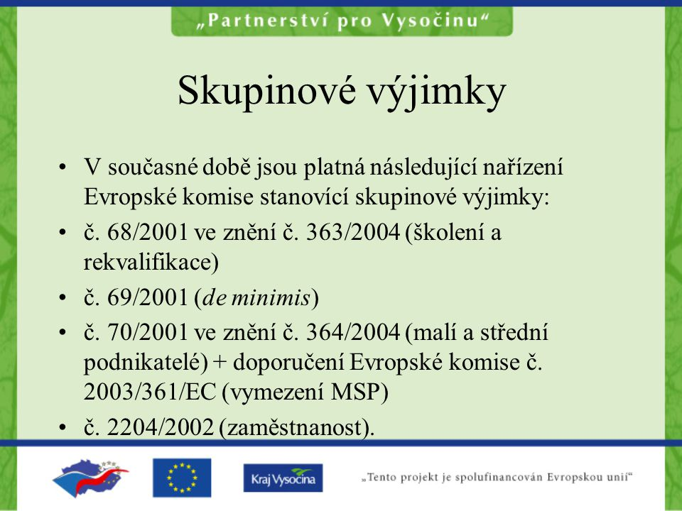 Skupinové výjimky V současné době jsou platná následující nařízení Evropské komise stanovící skupinové výjimky:
