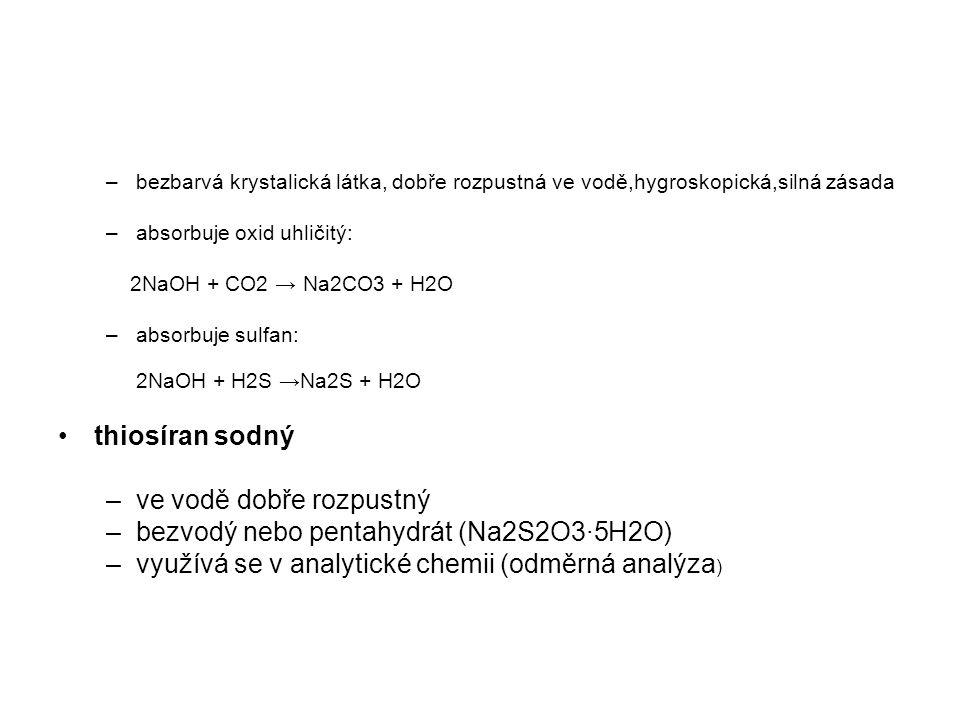ve vodě dobře rozpustný bezvodý nebo pentahydrát (Na2S2O3·5H2O)