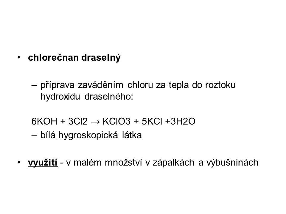 chlorečnan draselný příprava zaváděním chloru za tepla do roztoku hydroxidu draselného: 6KOH + 3Cl2 → KClO3 + 5KCl +3H2O.