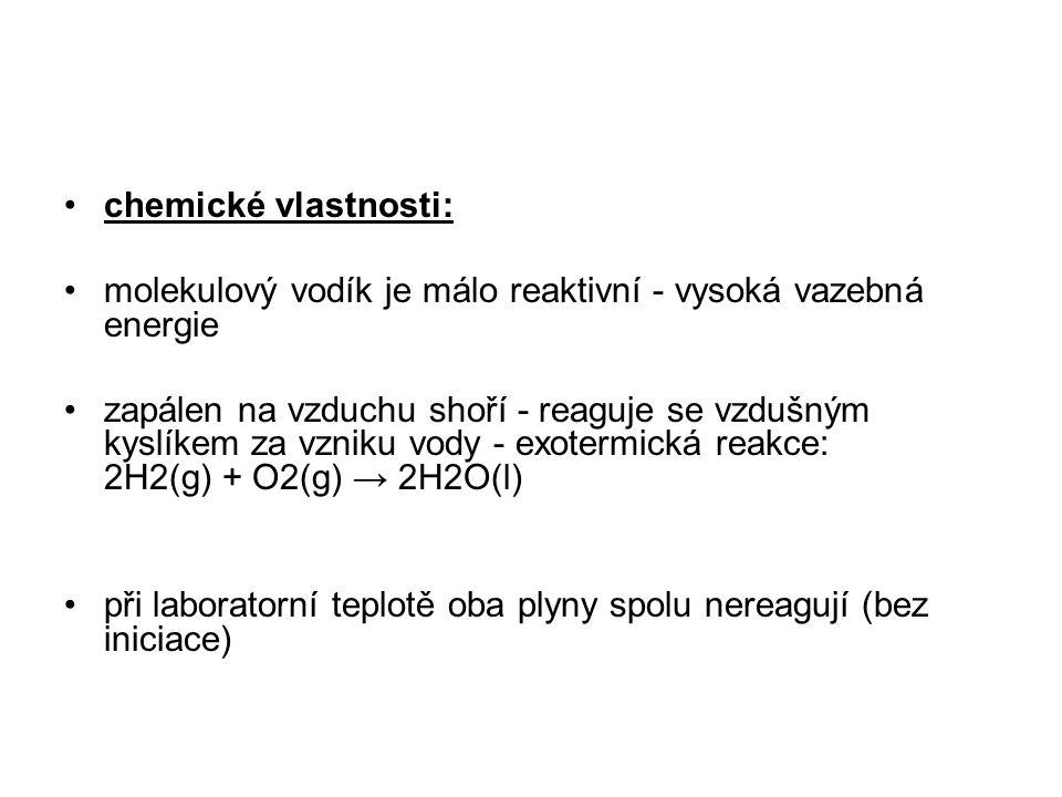 chemické vlastnosti: molekulový vodík je málo reaktivní - vysoká vazebná energie.