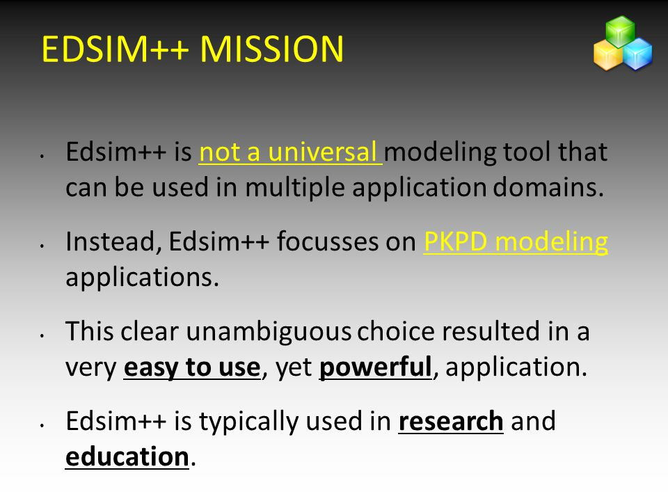 2222 EDSIM++ MISSION. Edsim++ is not a universal modeling tool that can be used in multiple application domains.
