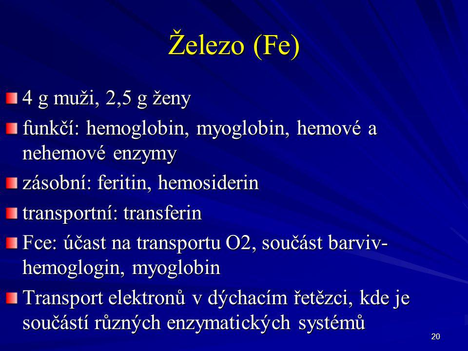 Železo (Fe) 4 g muži, 2,5 g ženy