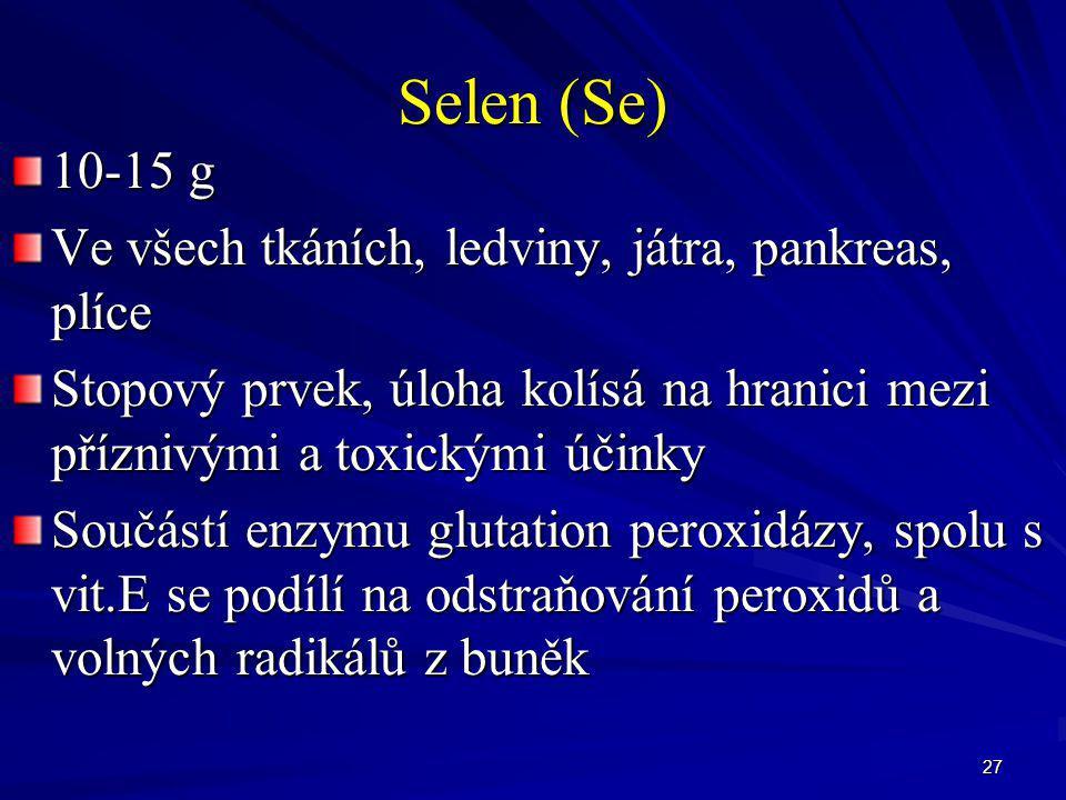 Selen (Se) 10-15 g Ve všech tkáních, ledviny, játra, pankreas, plíce