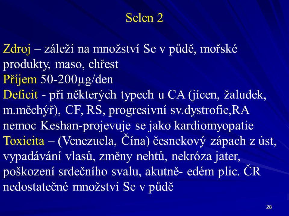 Selen 2 Zdroj – záleží na množství Se v půdě, mořské. produkty, maso, chřest. Příjem 50-200µg/den.