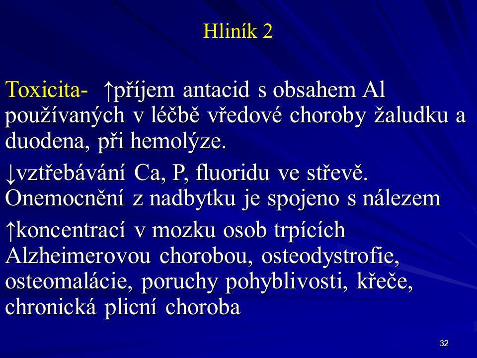 Hliník 2 Toxicita- ↑příjem antacid s obsahem Al používaných v léčbě vředové choroby žaludku a duodena, při hemolýze.