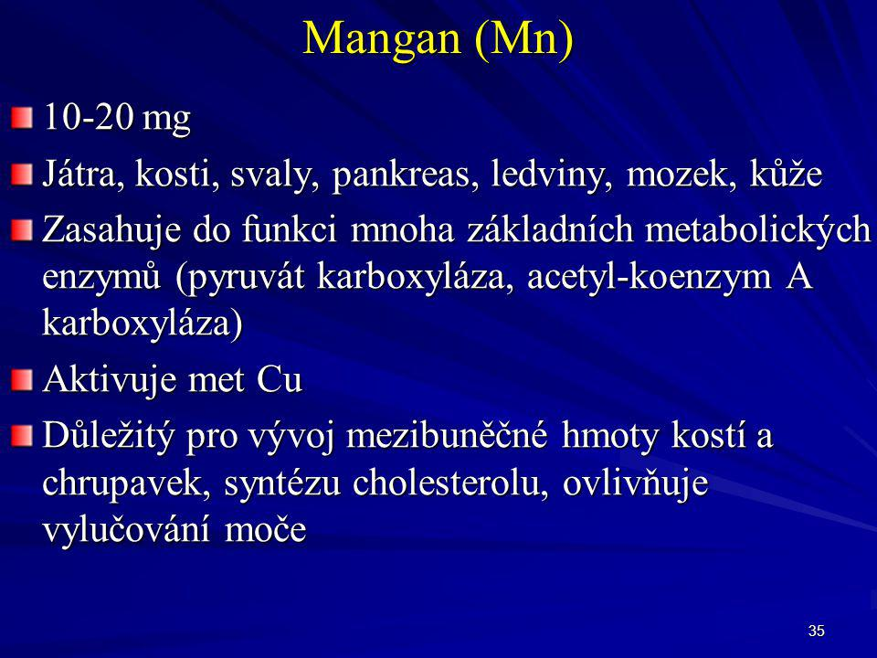 Mangan (Mn) 10-20 mg. Játra, kosti, svaly, pankreas, ledviny, mozek, kůže.
