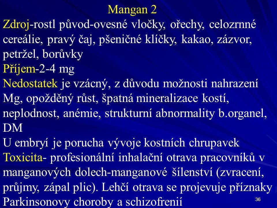 Mangan 2 Zdroj-rostl původ-ovesné vločky, ořechy, celozrnné. cereálie, pravý čaj, pšeničné klíčky, kakao, zázvor,