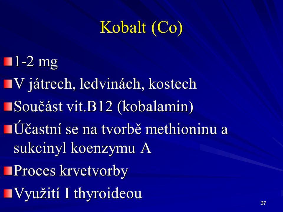 Kobalt (Co) 1-2 mg V játrech, ledvinách, kostech