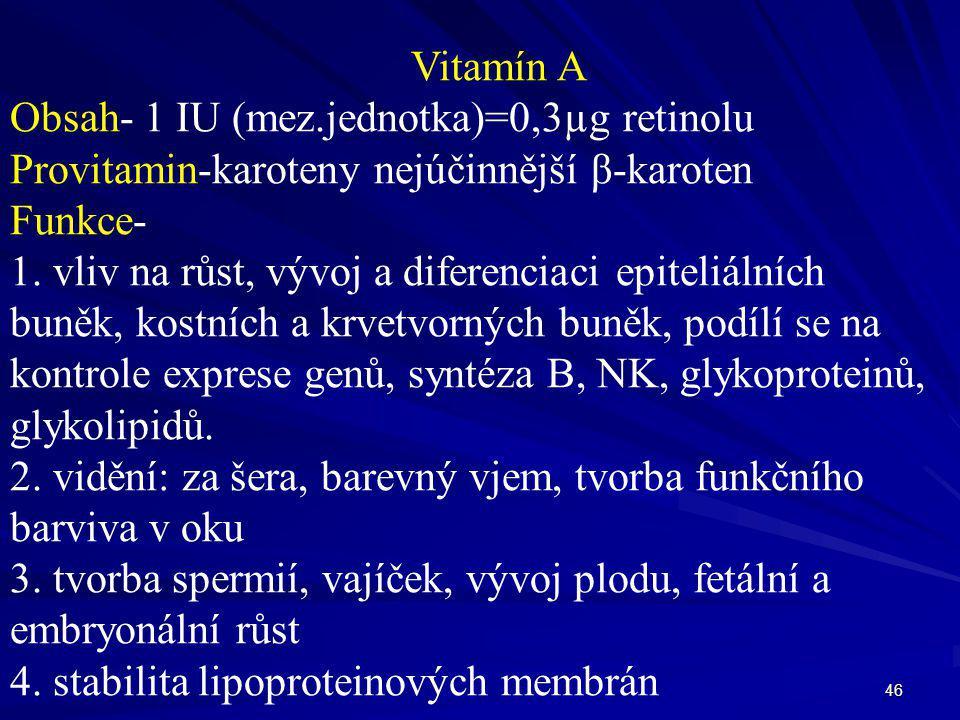 Vitamín A Obsah- 1 IU (mez.jednotka)=0,3µg retinolu. Provitamin-karoteny nejúčinnější β-karoten. Funkce-