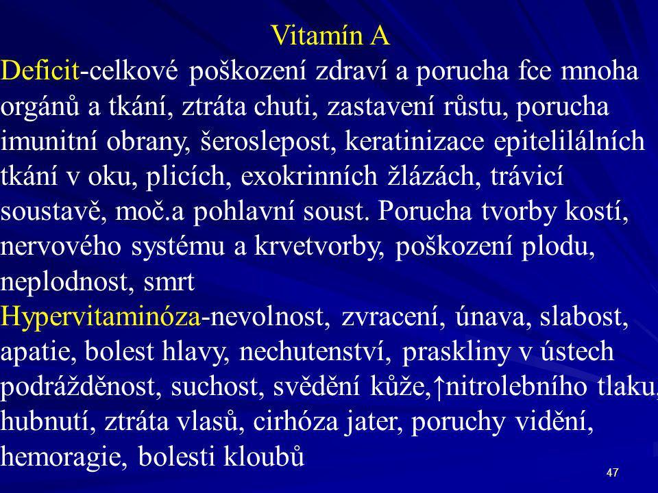 Vitamín A Deficit-celkové poškození zdraví a porucha fce mnoha. orgánů a tkání, ztráta chuti, zastavení růstu, porucha.