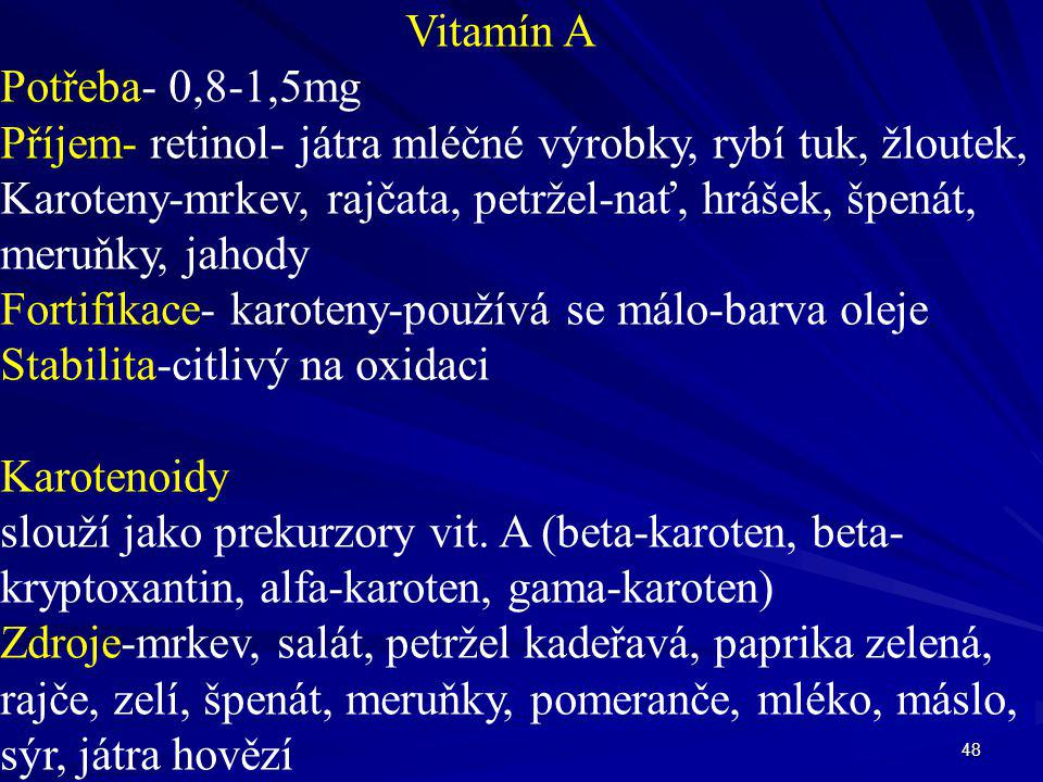 Vitamín A Potřeba- 0,8-1,5mg. Příjem- retinol- játra mléčné výrobky, rybí tuk, žloutek, Karoteny-mrkev, rajčata, petržel-nať, hrášek, špenát,