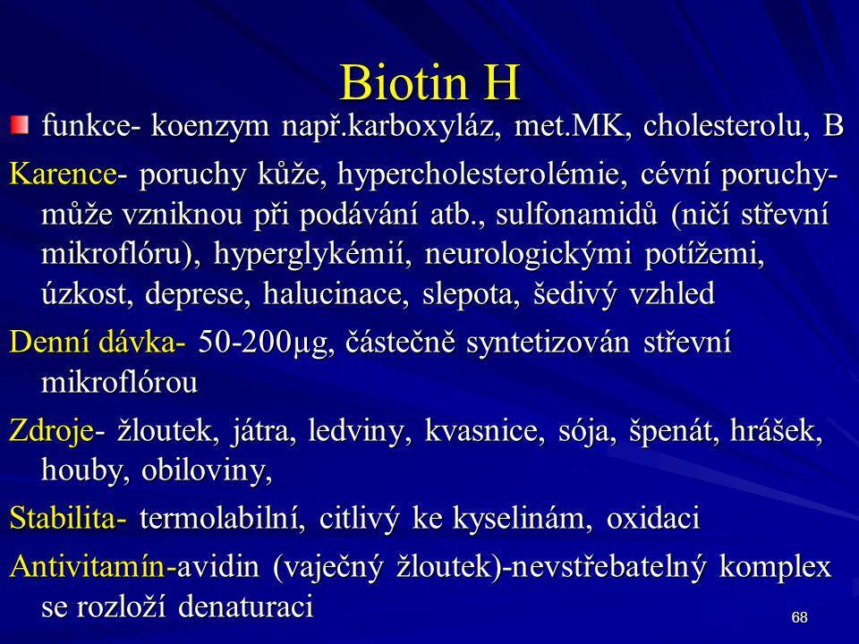 Biotin H funkce- koenzym např.karboxyláz, met.MK, cholesterolu, B