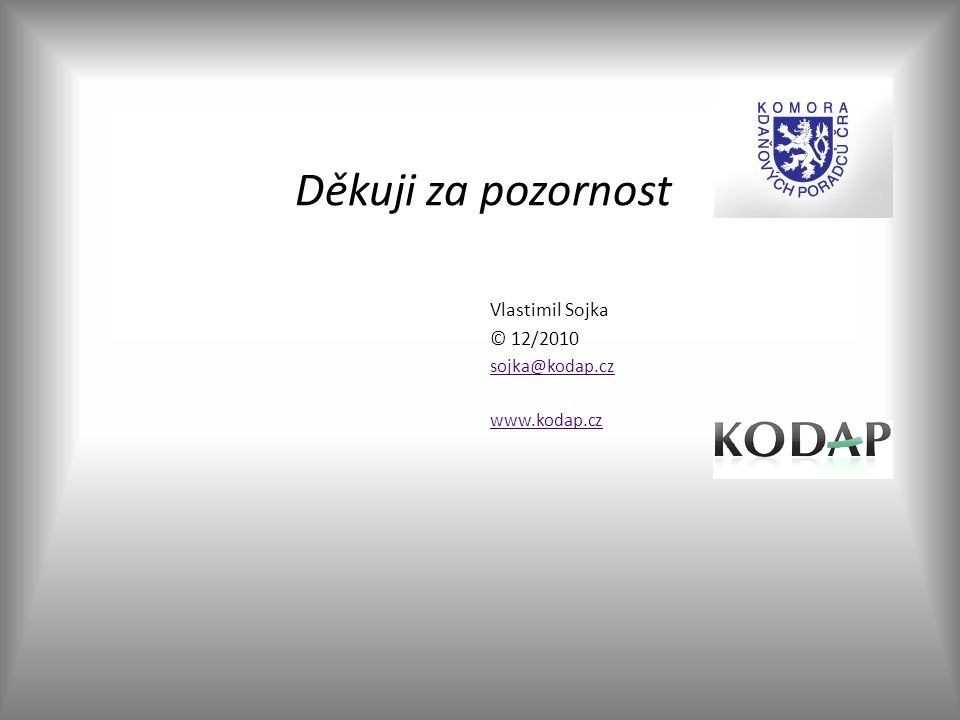 Děkuji za pozornost Vlastimil Sojka © 12/2010 sojka@kodap.cz