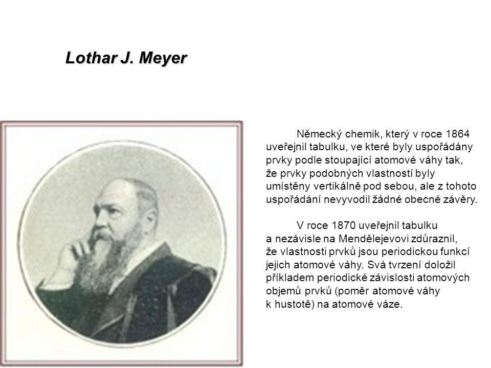 Lothar J. Meyer Německý chemik, který v roce 1864