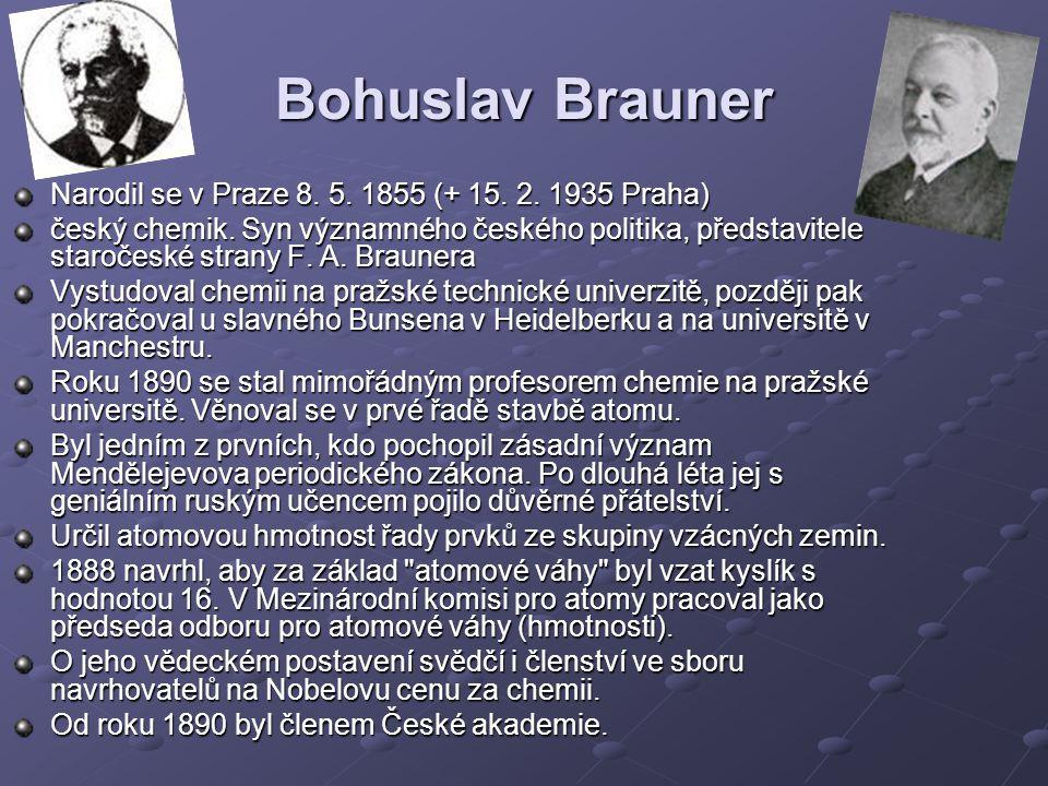 Bohuslav Brauner Narodil se v Praze 8. 5. 1855 (+ 15. 2. 1935 Praha)
