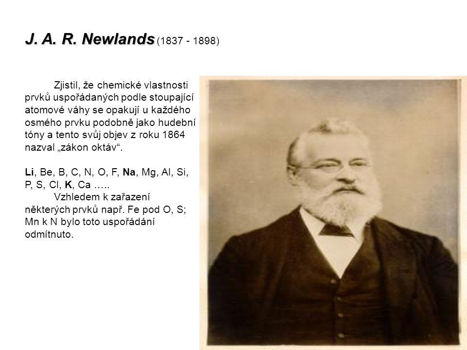 J. A. R. Newlands (1837 - 1898) Zjistil, že chemické vlastnosti