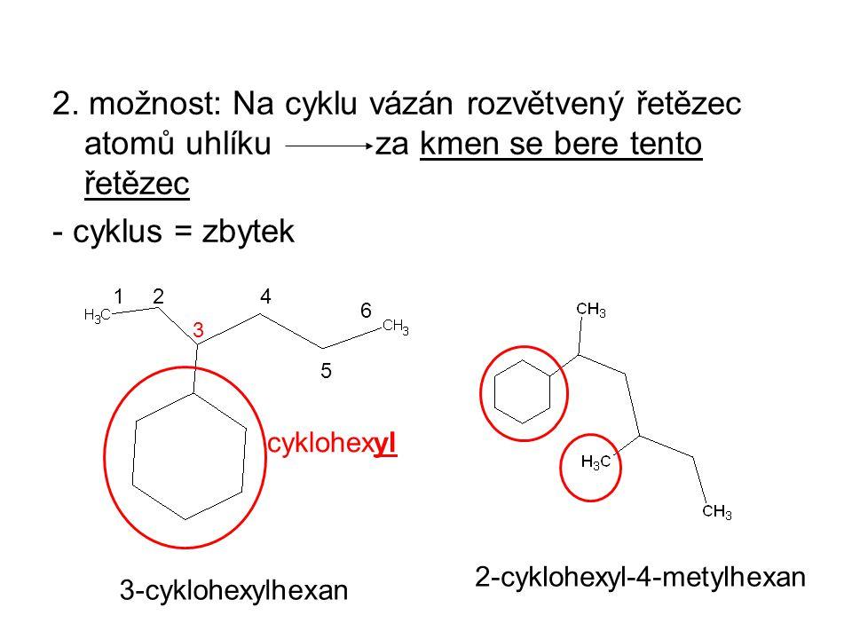 2. možnost: Na cyklu vázán rozvětvený řetězec atomů uhlíku za kmen se bere tento řetězec