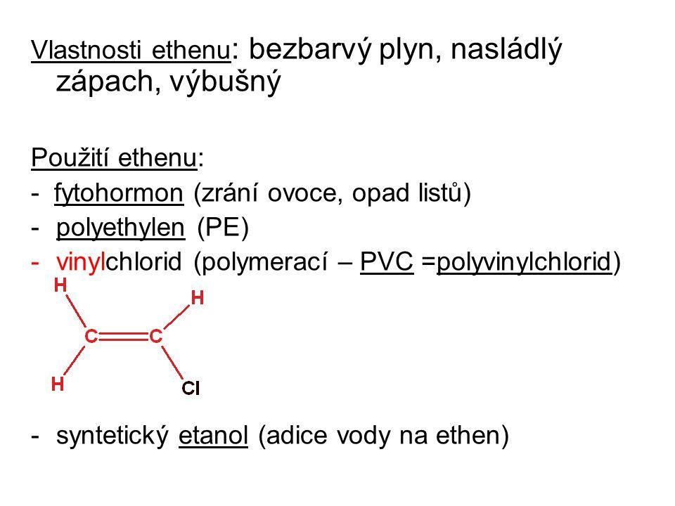 Vlastnosti ethenu: bezbarvý plyn, nasládlý zápach, výbušný