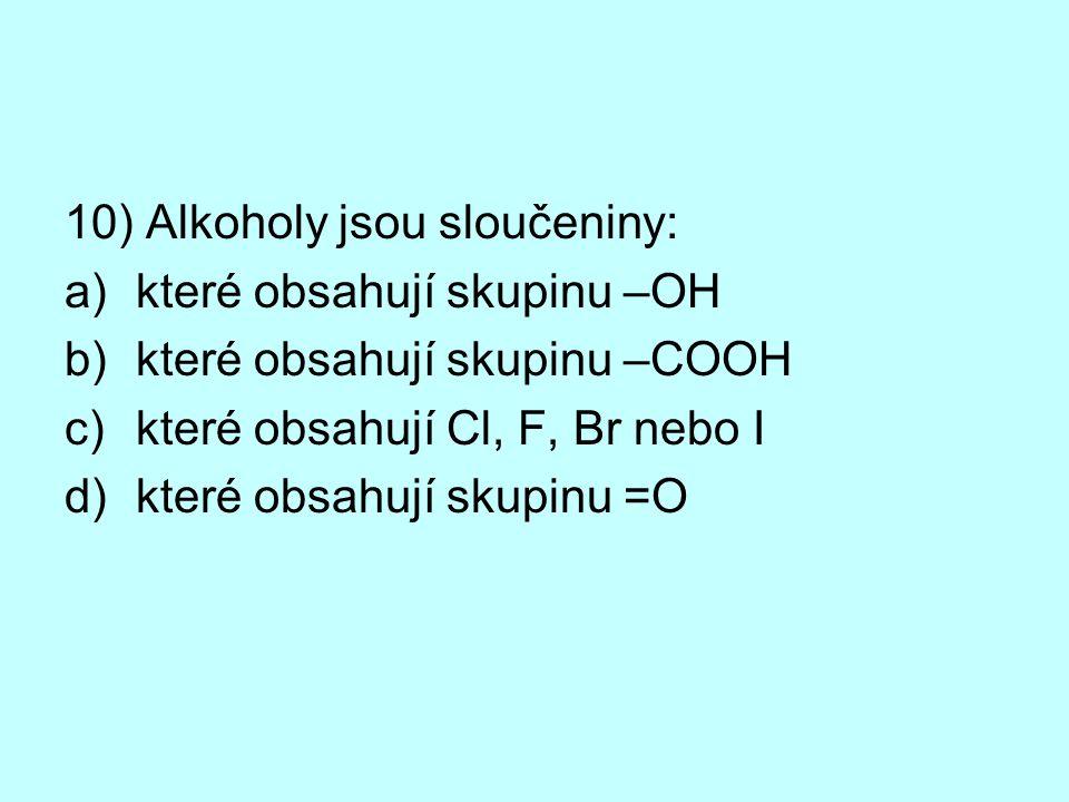 10) Alkoholy jsou sloučeniny: