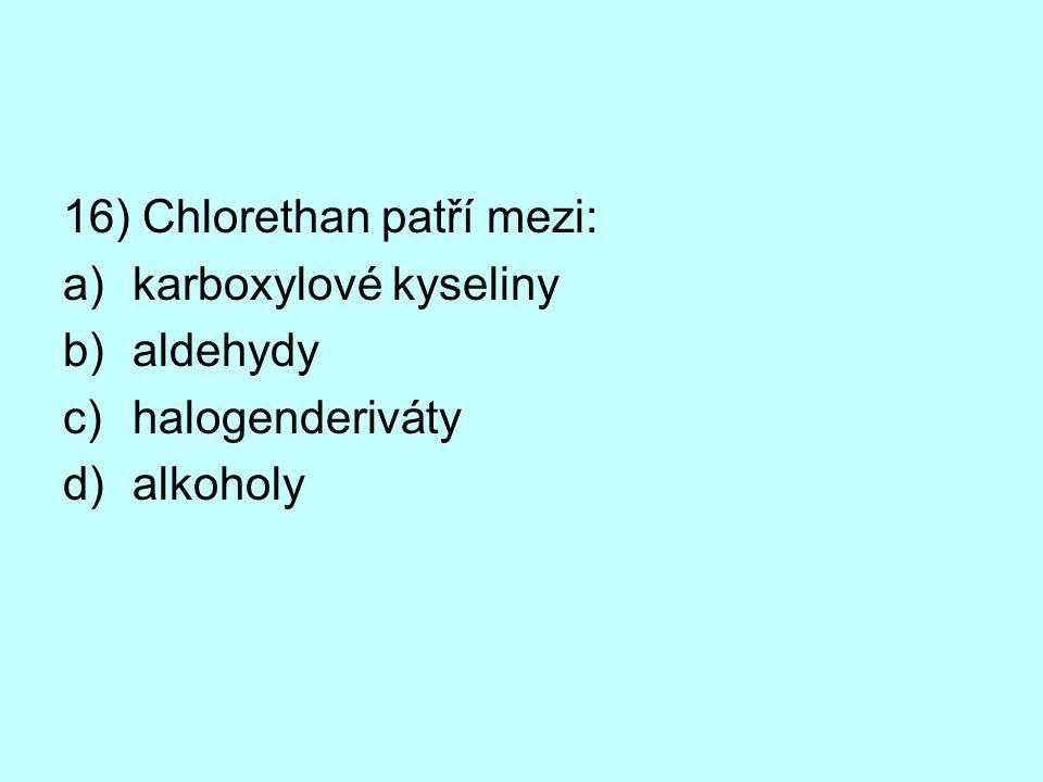 16) Chlorethan patří mezi: