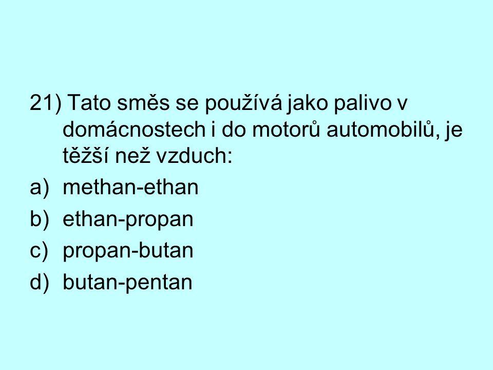 21) Tato směs se používá jako palivo v domácnostech i do motorů automobilů, je těžší než vzduch: