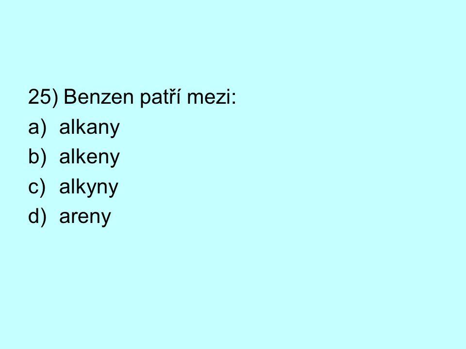 25) Benzen patří mezi: alkany alkeny alkyny areny