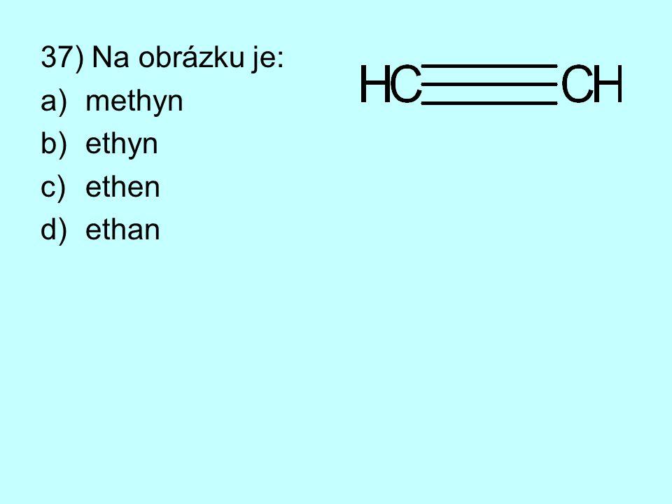 37) Na obrázku je: methyn ethyn ethen ethan