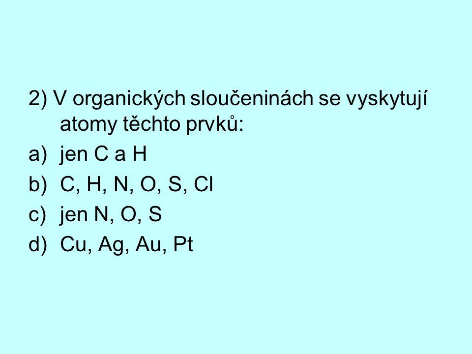 2) V organických sloučeninách se vyskytují atomy těchto prvků:
