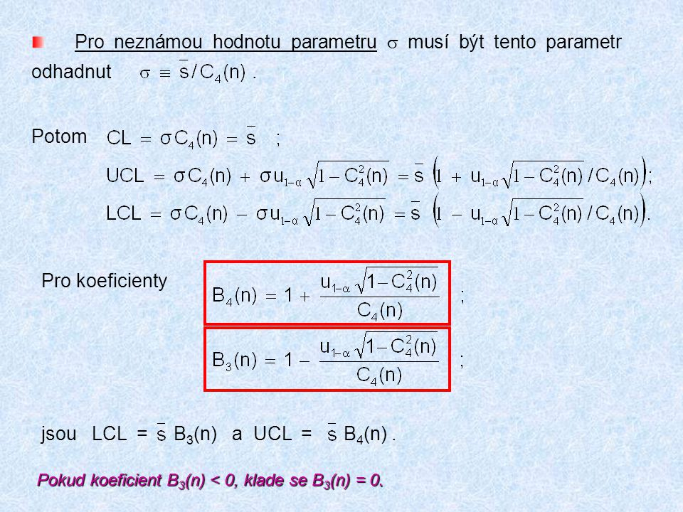 Pro neznámou hodnotu parametru s musí být tento parametr odhadnut .
