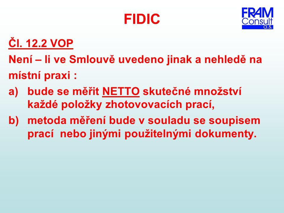 FIDIC Čl. 12.2 VOP Není – li ve Smlouvě uvedeno jinak a nehledě na