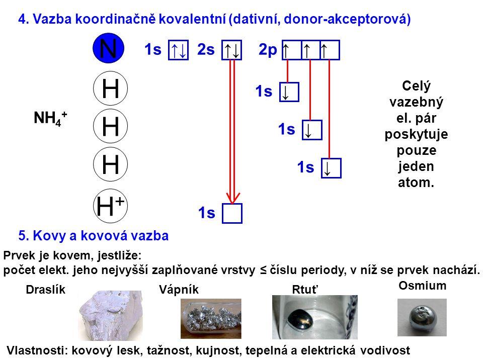 Celý vazebný el. pár poskytuje pouze jeden atom.