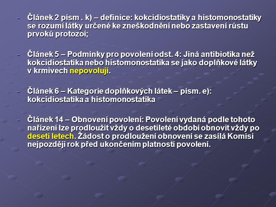 Článek 2 písm . k) – definice: kokcidiostatiky a histomonostatiky se rozumí látky určené ke zneškodnění nebo zastavení růstu prvoků protozoí;