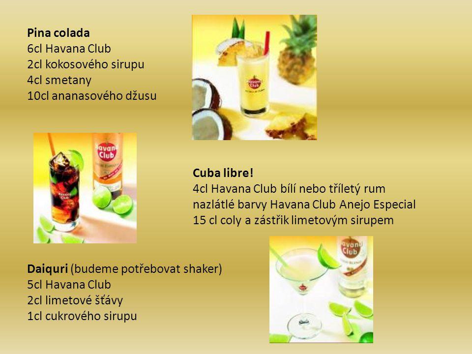 Pina colada 6cl Havana Club 2cl kokosového sirupu 4cl smetany 10cl ananasového džusu. Cuba libre!