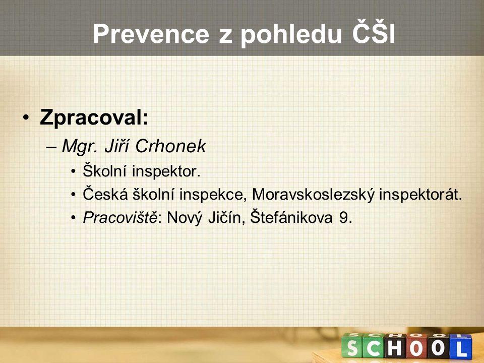 Prevence z pohledu ČŠI Zpracoval: Mgr. Jiří Crhonek Školní inspektor.