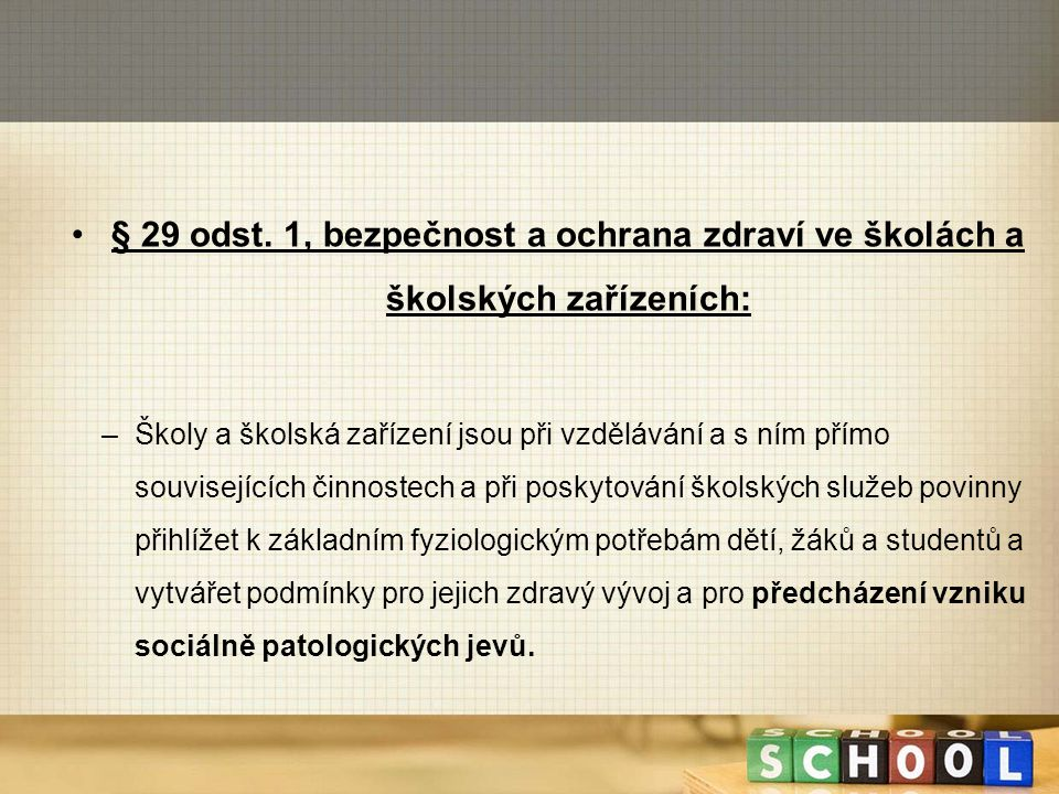 § 29 odst. 1, bezpečnost a ochrana zdraví ve školách a školských zařízeních: