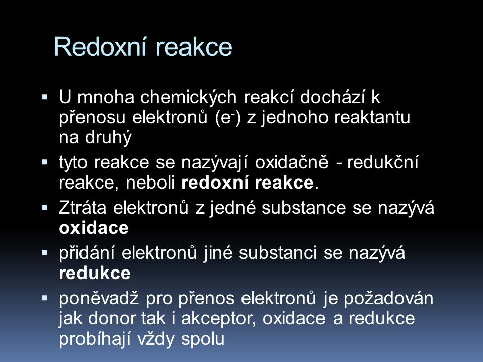 Redoxní reakce U mnoha chemických reakcí dochází k přenosu elektronů (e-) z jednoho reaktantu na druhý.