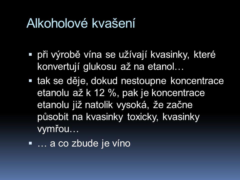 Alkoholové kvašení při výrobě vína se užívají kvasinky, které konvertují glukosu až na etanol…
